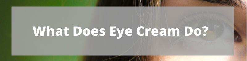 What Does Eye Cream Do?